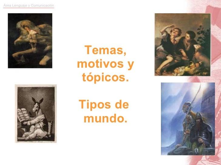 Temas, motivos y tópicos. Tipos de  mundo.