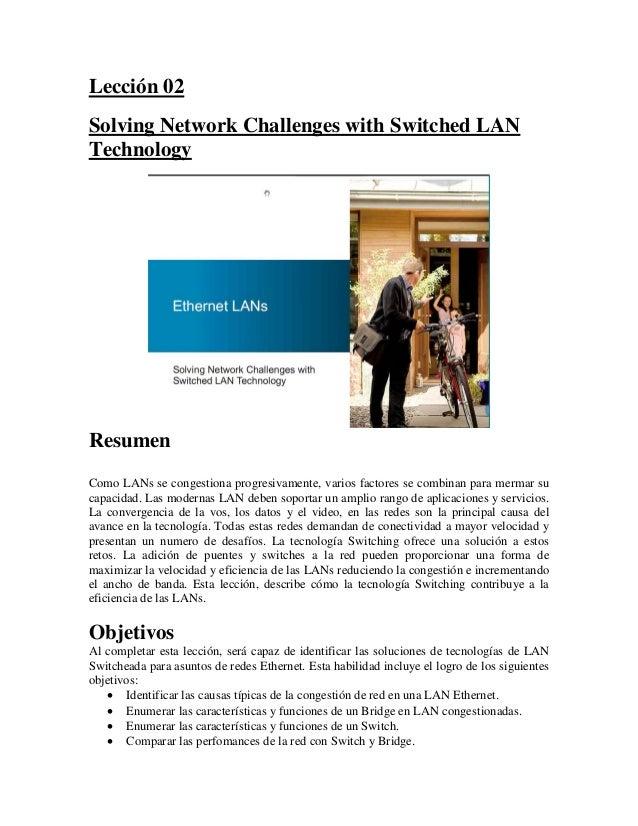 Lección 02Solving Network Challenges with Switched LANTechnologyResumenComo LANs se congestiona progresivamente, varios fa...