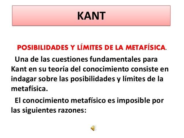 KANT POSIBILIDADES Y LÍMITES DE LA METAFÍSICA. Una de las cuestiones fundamentales para Kant en su teoría del conocimiento...