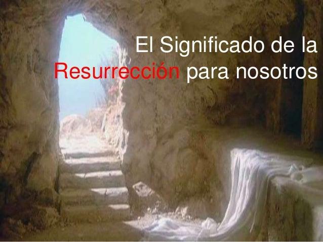 El Significado de la Resurrección para nosotros