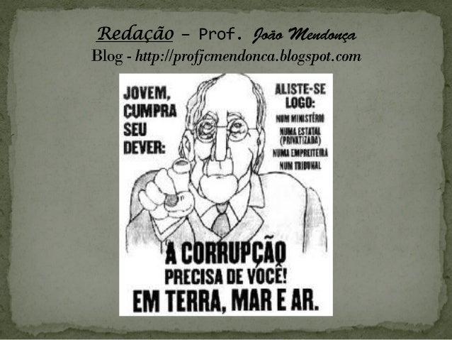Proposição A maioria dos brasileiros condena a corrupção, considerando-a culpada dos principais males que atingem o país...