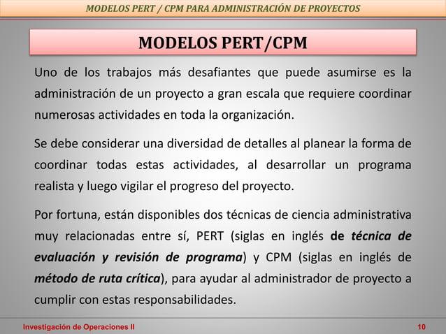 Investigación de Operaciones II 10 MODELOS PERT/CPM MODELOS PERT / CPM PARA ADMINISTRACIÓN DE PROYECTOS Uno de los trabajo...