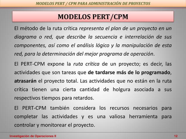 Investigación de Operaciones II 12 El método de la ruta crítica representa el plan de un proyecto en un diagrama o red, qu...