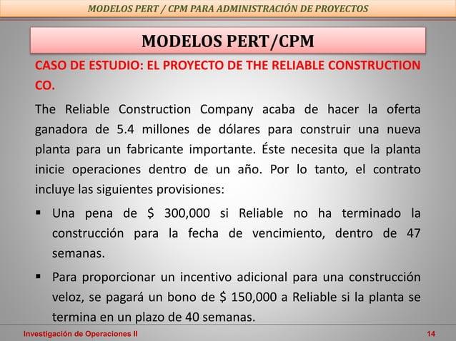 Investigación de Operaciones II 14 CASO DE ESTUDIO: EL PROYECTO DE THE RELIABLE CONSTRUCTION CO. The Reliable Construction...