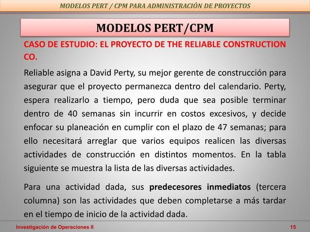 Investigación de Operaciones II 15 CASO DE ESTUDIO: EL PROYECTO DE THE RELIABLE CONSTRUCTION CO. Reliable asigna a David P...