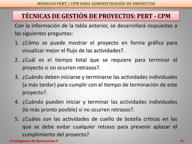 Investigación de Operaciones II 18 TÉCNICAS DE GESTIÓN DE PROYECTOS: PERT - CPM Con la información de la tabla anterior, s...