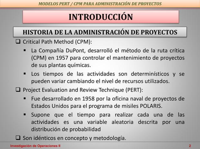 Investigación de Operaciones II 2 HISTORIA DE LA ADMINISTRACIÓN DE PROYECTOS INTRODUCCIÓN  Critical Path Method (CPM):  ...
