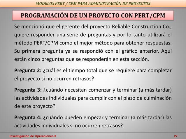 Investigación de Operaciones II 27 PROGRAMACIÓN DE UN PROYECTO CON PERT/CPM MODELOS PERT / CPM PARA ADMINISTRACIÓN DE PROY...