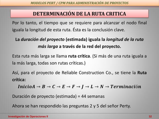 Investigación de Operaciones II 32 MODELOS PERT / CPM PARA ADMINISTRACIÓN DE PROYECTOS Por lo tanto, el tiempo que se requ...