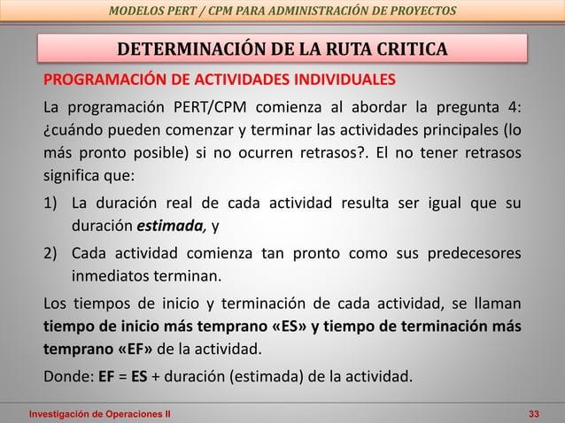 Investigación de Operaciones II 33 MODELOS PERT / CPM PARA ADMINISTRACIÓN DE PROYECTOS PROGRAMACIÓN DE ACTIVIDADES INDIVID...