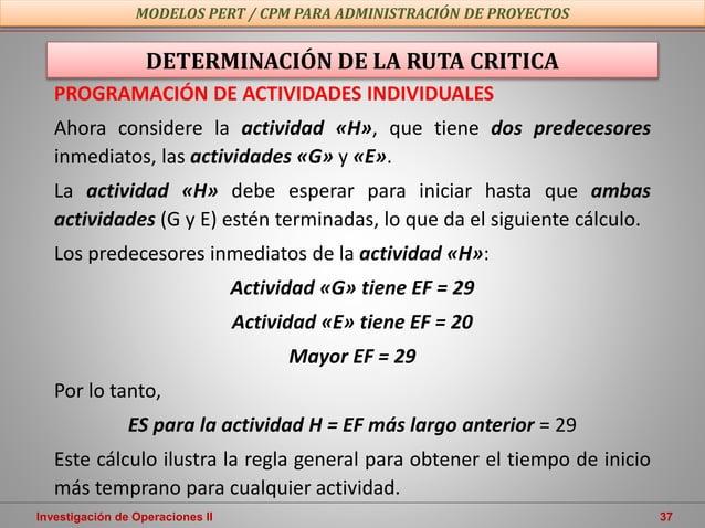 Investigación de Operaciones II 37 MODELOS PERT / CPM PARA ADMINISTRACIÓN DE PROYECTOS PROGRAMACIÓN DE ACTIVIDADES INDIVID...