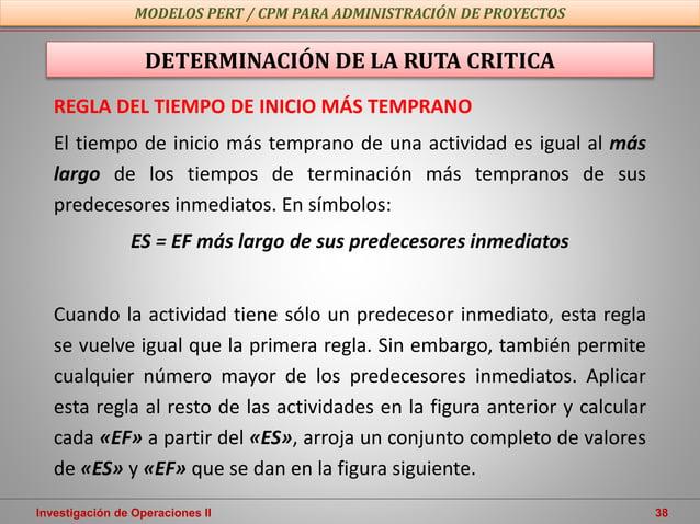 Investigación de Operaciones II 38 MODELOS PERT / CPM PARA ADMINISTRACIÓN DE PROYECTOS REGLA DEL TIEMPO DE INICIO MÁS TEMP...