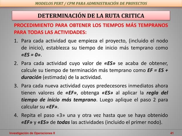 Investigación de Operaciones II 41 MODELOS PERT / CPM PARA ADMINISTRACIÓN DE PROYECTOS DETERMINACIÓN DE LA RUTA CRITICA PR...