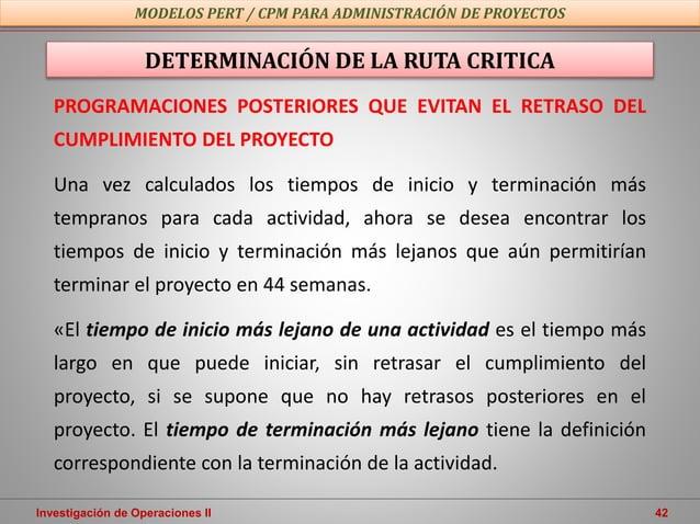 Investigación de Operaciones II 42 MODELOS PERT / CPM PARA ADMINISTRACIÓN DE PROYECTOS DETERMINACIÓN DE LA RUTA CRITICA PR...
