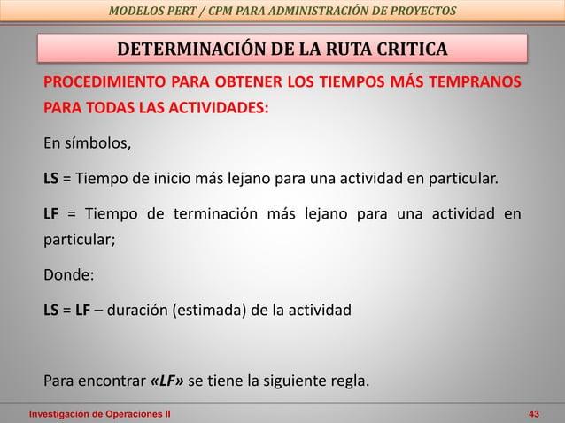 Investigación de Operaciones II 43 MODELOS PERT / CPM PARA ADMINISTRACIÓN DE PROYECTOS DETERMINACIÓN DE LA RUTA CRITICA PR...