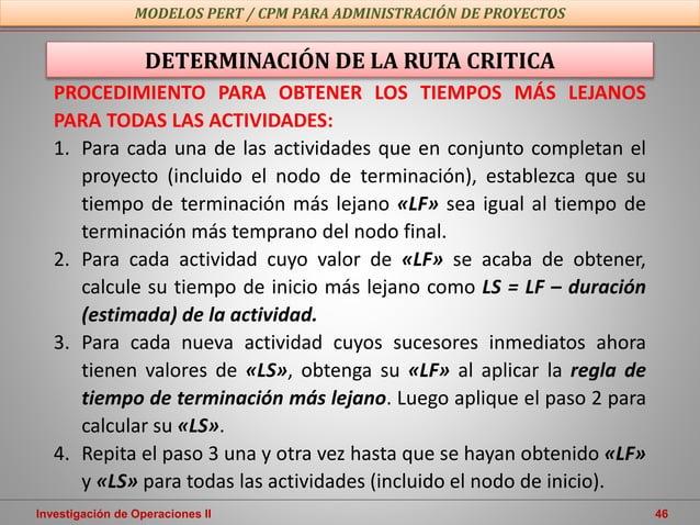 Investigación de Operaciones II 46 MODELOS PERT / CPM PARA ADMINISTRACIÓN DE PROYECTOS DETERMINACIÓN DE LA RUTA CRITICA PR...
