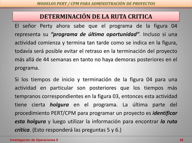 Investigación de Operaciones II 48 MODELOS PERT / CPM PARA ADMINISTRACIÓN DE PROYECTOS DETERMINACIÓN DE LA RUTA CRITICA El...