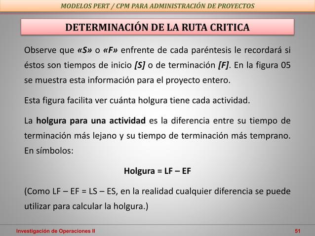 Investigación de Operaciones II 51 MODELOS PERT / CPM PARA ADMINISTRACIÓN DE PROYECTOS DETERMINACIÓN DE LA RUTA CRITICA Ob...