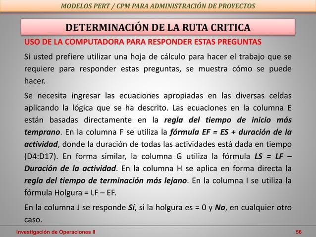 Investigación de Operaciones II 56 MODELOS PERT / CPM PARA ADMINISTRACIÓN DE PROYECTOS USO DE LA COMPUTADORA PARA RESPONDE...