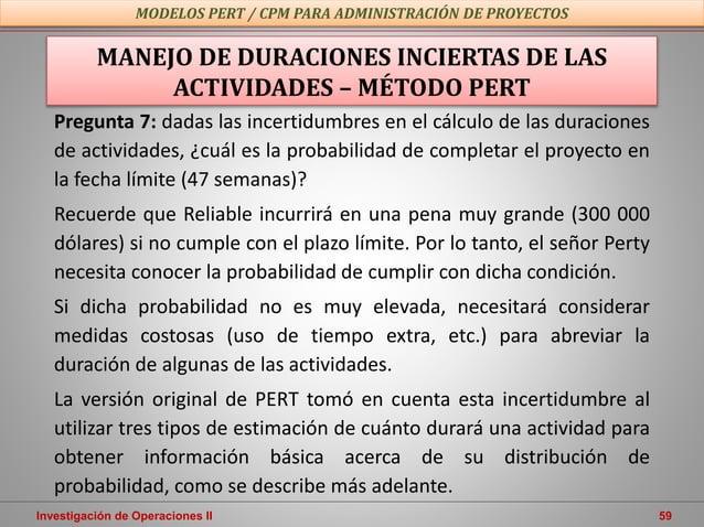 Investigación de Operaciones II 59 MODELOS PERT / CPM PARA ADMINISTRACIÓN DE PROYECTOS MANEJO DE DURACIONES INCIERTAS DE L...