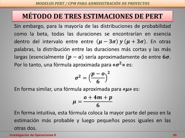 Investigación de Operaciones II 65 MODELOS PERT / CPM PARA ADMINISTRACIÓN DE PROYECTOS MÉTODO DE TRES ESTIMACIONES DE PERT...