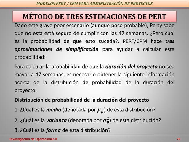 Investigación de Operaciones II 70 MODELOS PERT / CPM PARA ADMINISTRACIÓN DE PROYECTOS MÉTODO DE TRES ESTIMACIONES DE PERT...
