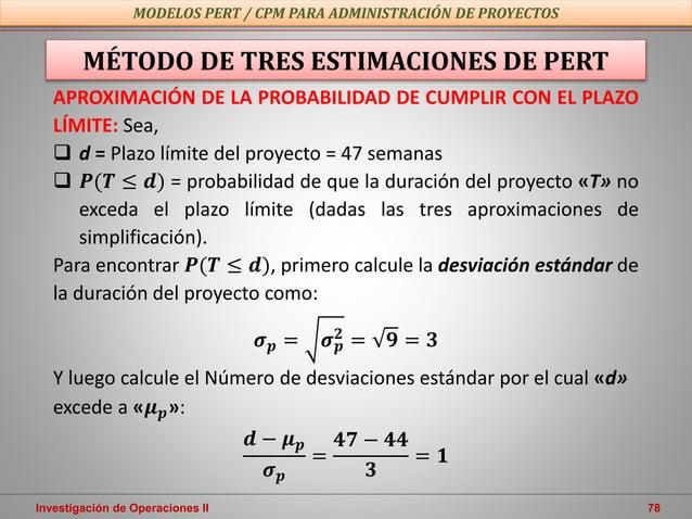Investigación de Operaciones II 78 MODELOS PERT / CPM PARA ADMINISTRACIÓN DE PROYECTOS MÉTODO DE TRES ESTIMACIONES DE PERT...