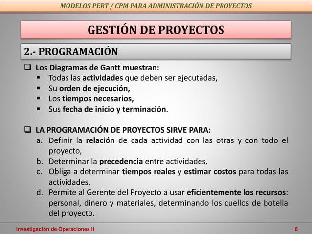 Investigación de Operaciones II 8  Los Diagramas de Gantt muestran:  Todas las actividades que deben ser ejecutadas,  S...