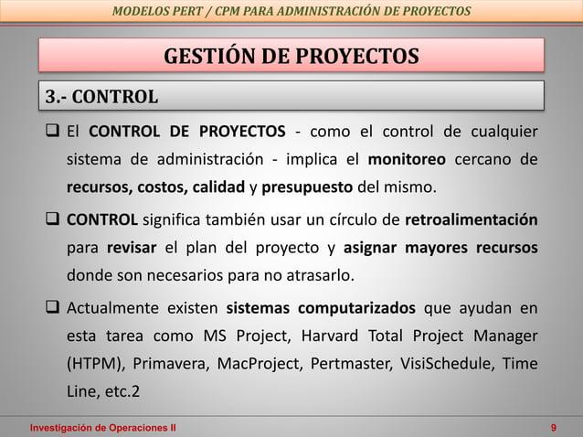 Investigación de Operaciones II 9  El CONTROL DE PROYECTOS - como el control de cualquier sistema de administración - imp...