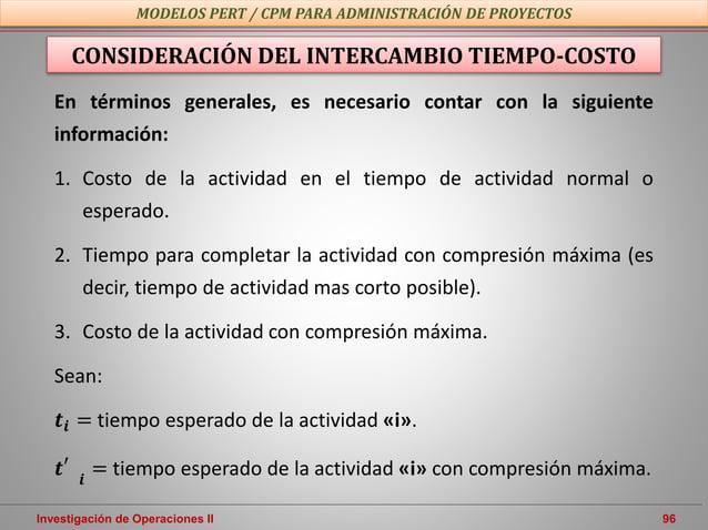 Investigación de Operaciones II 96 MODELOS PERT / CPM PARA ADMINISTRACIÓN DE PROYECTOS CONSIDERACIÓN DEL INTERCAMBIO TIEMP...