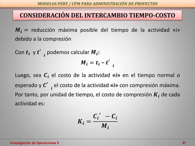 Investigación de Operaciones II 97 MODELOS PERT / CPM PARA ADMINISTRACIÓN DE PROYECTOS CONSIDERACIÓN DEL INTERCAMBIO TIEMP...