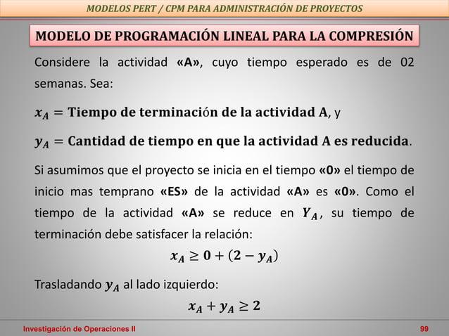 Investigación de Operaciones II 99 MODELOS PERT / CPM PARA ADMINISTRACIÓN DE PROYECTOS MODELO DE PROGRAMACIÓN LINEAL PARA ...