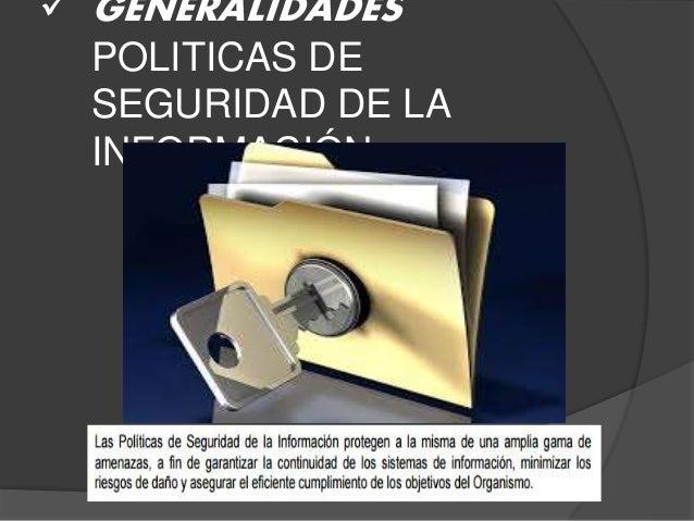  GENERALIDADES POLITICAS DE SEGURIDAD DE LA INFORMACIÓN