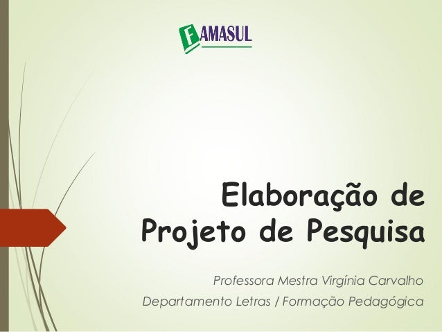 Elaboração de  Projeto de Pesquisa  Professora Mestra Virgínia Carvalho  Departamento Letras / Formação Pedagógica