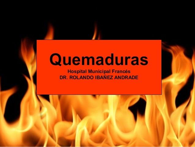 Quemaduras Hospital Municipal Francés DR. ROLANDO IBAÑEZ ANDRADE