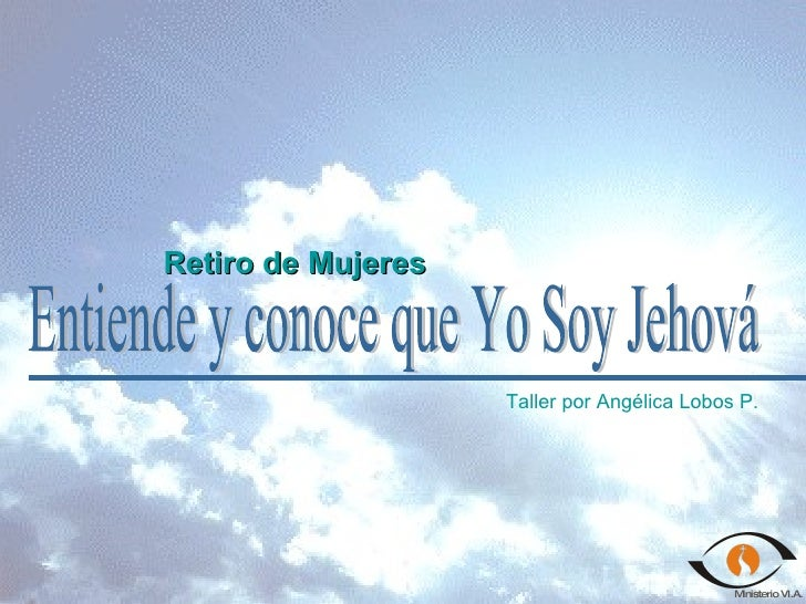 Retiro de Mujeres Entiende y conoce que Yo Soy Jehová Taller por Angélica Lobos P.