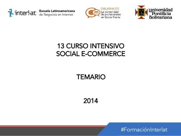 13 CURSO INTENSIVO SOCIAL E-COMMERCE TEMARIO 2014  #FormaciónInterlat