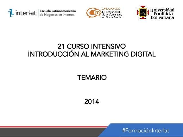 21 CURSO INTENSIVO INTRODUCCIÓN AL MARKETING DIGITAL TEMARIO 2014  #FormaciónInterlat