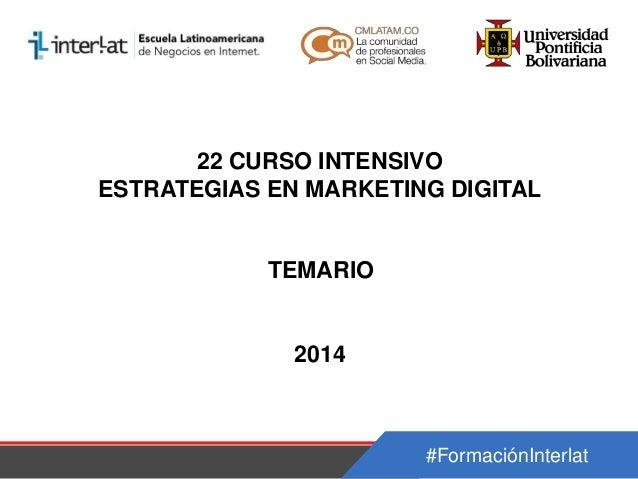 22 CURSO INTENSIVO ESTRATEGIAS EN MARKETING DIGITAL  TEMARIO  2014  #FormaciónInterlat