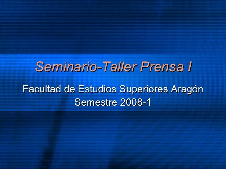 Seminario-Taller Prensa I Facultad de Estudios Superiores Arag ón Semestre 2008-1