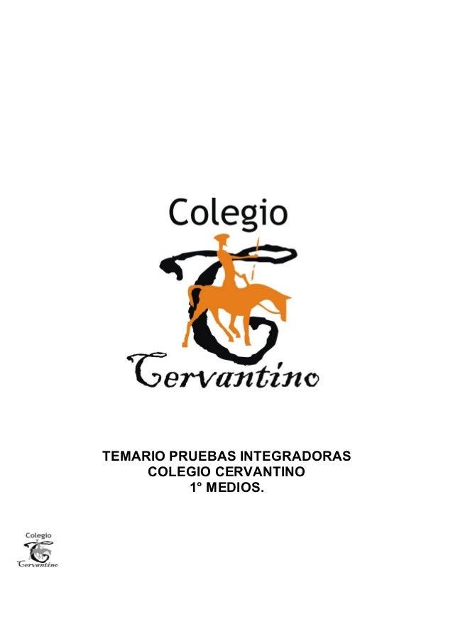 TEMARIO PRUEBAS INTEGRADORAS COLEGIO CERVANTINO 1° MEDIOS.
