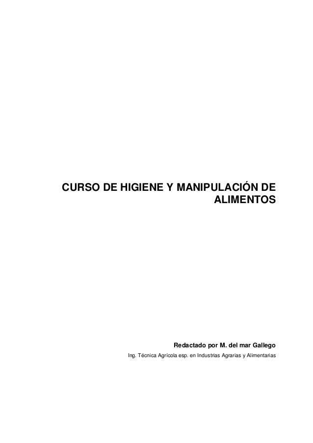 CURSO DE HIGIENE Y MANIPULACIÓN DE ALIMENTOS Redactado por M. del mar Gallego Ing. Técnica Agrícola esp. en Industrias Agr...