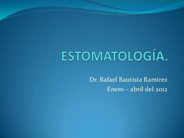 Dr. Rafael Bautista Ramírez      Enero – abril del 2012
