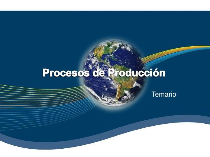 Procesos de Producción<br />Temario<br />
