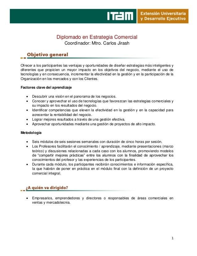 1 Diplomado en Estrategia Comercial Coordinador: Mtro. Carlos Jirash Ofrecer a los participantes las ventajas y oportunida...