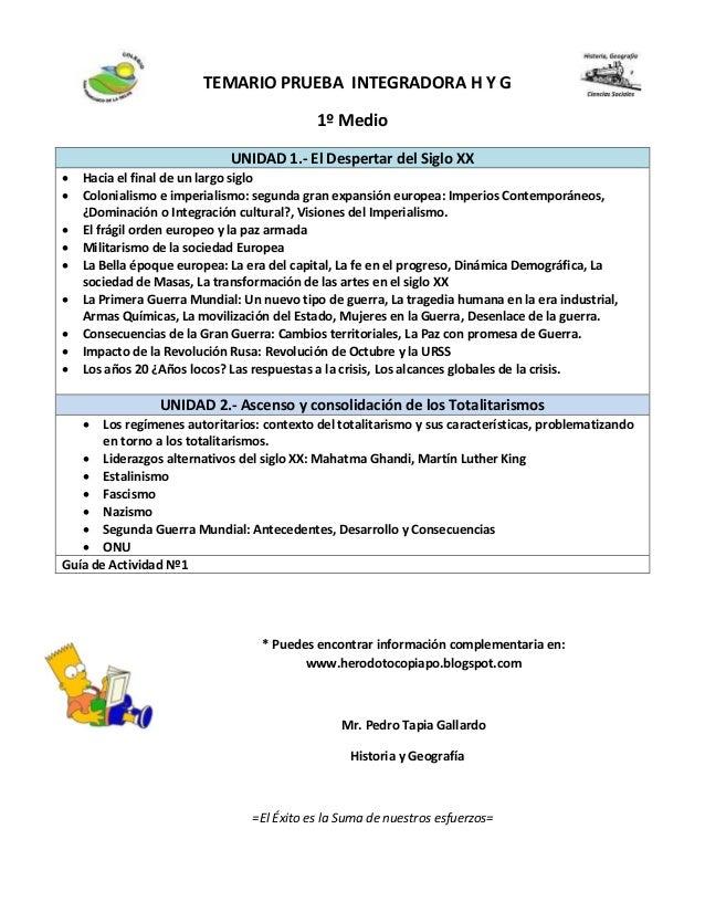 TEMARIO PRUEBA INTEGRADORA H Y G 1º Medio * Puedes encontrar información complementaria en: www.herodotocopiapo.blogspot.c...