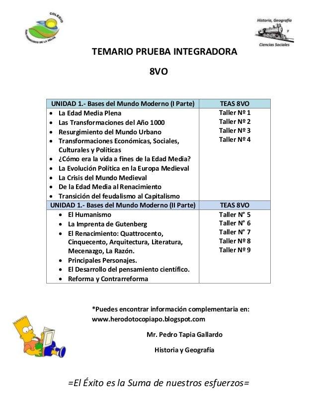 TEMARIO PRUEBA INTEGRADORA 8VO *Puedes encontrar información complementaria en: www.herodotocopiapo.blogspot.com Mr. Pedro...