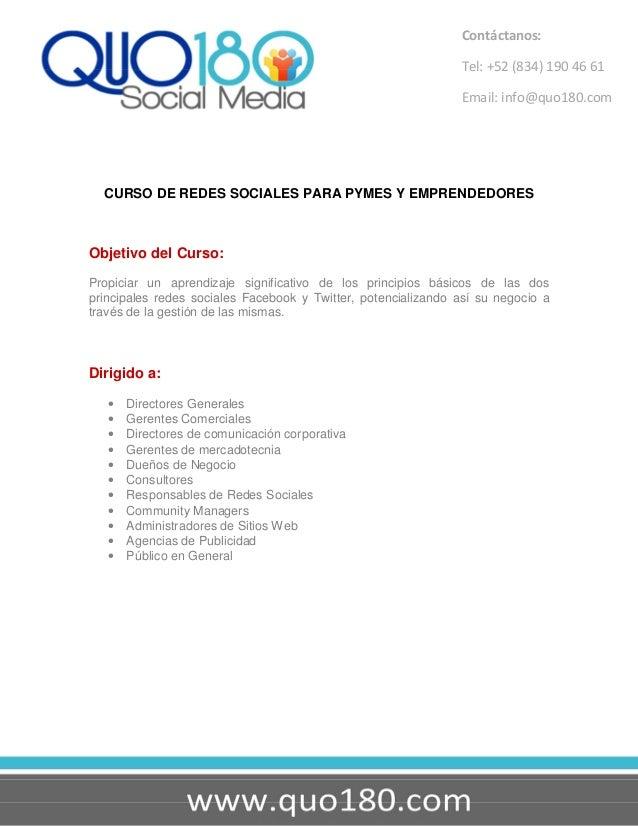 Contáctanos: Tel: +52 (834) 190 46 61 Email: info@quo180.com CURSO DE REDES SOCIALES PARA PYMES Y EMPRENDEDORES Objetivo d...
