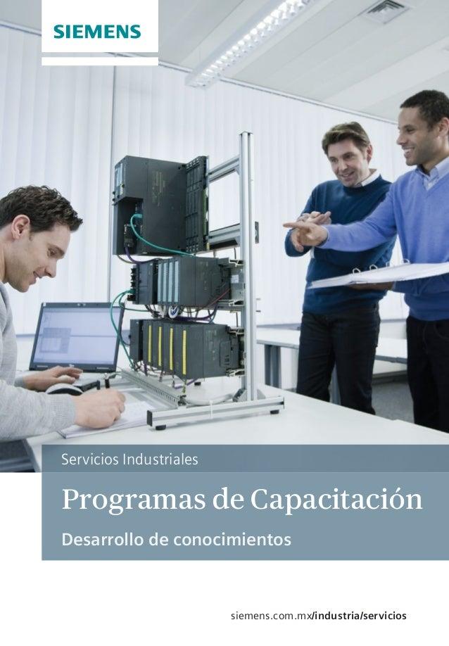 Programas de Capacitación Desarrollo de conocimientos Servicios Industriales siemens.com.mx/industria/servicios