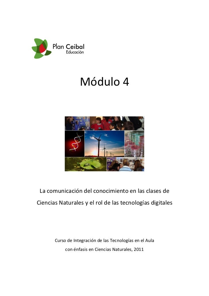 Módulo 4 La comunicación del conocimiento en las clases deCiencias Naturales y el rol de las tecnologías digitales       C...